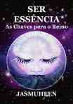 Portuguese – SER ESSÊNCIA –  As Chaves para o Reino (BEing Essence – Keys to the Kingdom)